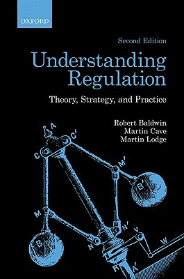 Understanding Regulation By Baldwin, Robert/ Cave, Martin/ Lodge, Martin